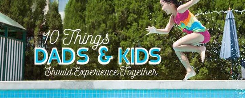 10 Things Dads and Kids Should Experience Together